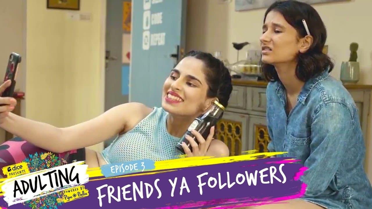 Adulting Episode: Friends Ya Followers