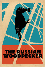 Streaming sources for The Russian Woodpecker