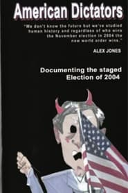 Streaming sources for American Dictators Staging Of The 2004 Presidential Election
