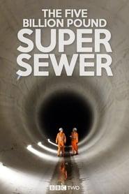 The Five Billion Pound Super Sewer Poster