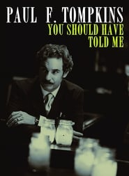 Paul F Tompkins You Should Have Told Me Poster