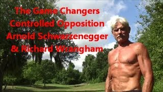 The Game Changers  Controlled Opposition  Arnold Schwarzenegger  Richard Wrangham