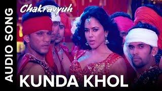 Kunda Khol  Full Audio Song  Chakravyuh  Abhay Deol  Sameera Reddy