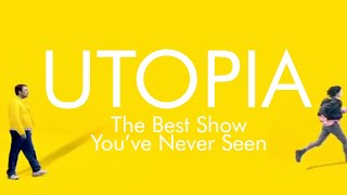 Utopia   The Best Show Youve Never Seen