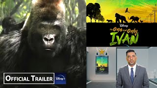 THE ONE AND ONLY IVAN  OFFICIAL TRAILER  Storyline  Cast  Release Date  Reaction  Review