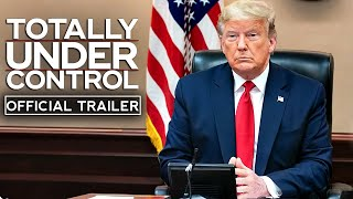 TOTALLY UNDER CONTROL Official Trailer 2020 Donald Trump Documentary HD