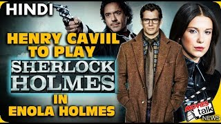Henry Cavill to play Sherlock Holmes In Enola Holmes Film Explained In Hindi