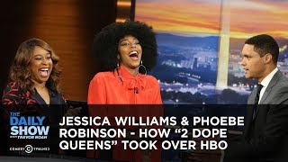 Jessica Williams  Phoebe Robinson  How 2 Dope Queens Took Over HBO  The Daily Show