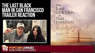 The Last Black Man in San Francisco OFFICIAL TRAILER  Nadia Sawalha  Family Reaction