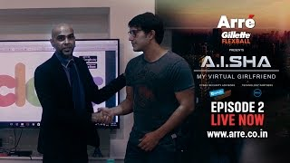 AISHA My Virtual Girlfriend  Episode 2  An Arre Original Web Series